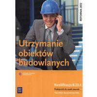 Utrzymanie obiektów budowlanych Podręcznik do nauki zawodu (2012)