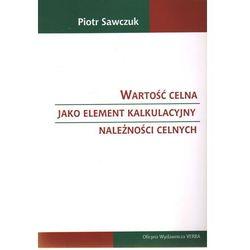 Wartość celna jako element kalkulacyjny należności celnych (Sawczuk Piotr)