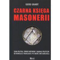 Czarna księga masonerii. Tajna polityka, terror państwowy, skandale polityczne od rewolucji francuskiej po �