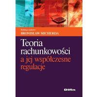Teoria rachunkowości a jej współczesne regulacje, Bronisław Micherda