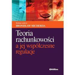 Teoria rachunkowości a jej współczesne regulacje (Bronisław Micherda)