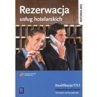 Rezerwacja usług hotelarskich Kwalifikacja T.11.1 Podręcznik do nauki zawodu technik hotelarstwa (opr. mięk