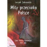 Mity przeciwko Polsce Żydzi Polacy Komunizm 1939-2012 (Capital Book)