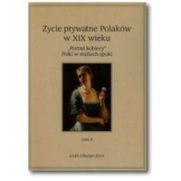 Życie prywatne Polaków w XIX wieku Tom 2 praca zbiorowa