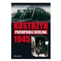 Kostrzyn. Przedpiekle Berlina 1945 (2011)