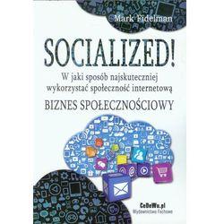 SOCIALIZED! W JAKI SPOSÓB NAJSKUTECZNIEJ WYKORZYSTAĆ SPOŁECZNOŚĆ INTERNETOWĄ BIZNES SPOŁECZNOŚCIOWY (k