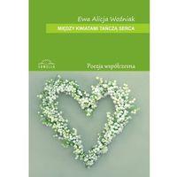 Między kwiatami tańczą serca - Wysyłka od 3,99 - porównuj ceny z wysyłką (Sowello)