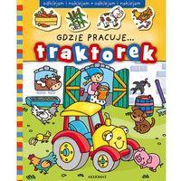 Gdzie pracuje...traktorek + zakładka do książki GRATIS, praca zbiorowa