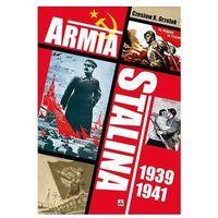 Armia Stalina 1939-1941. Zbrojne ramię polityki ZSRS