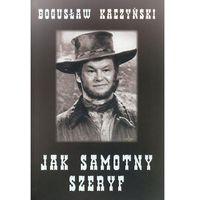 Jak samotny szeryf - Bogusław Kaczyński