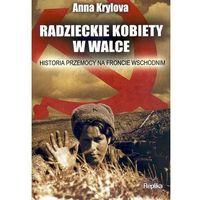Radzieckie kobiety w walce. Historia przemocy na froncie wschodnim (9788376740775)