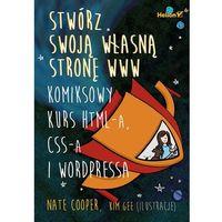 Stwórz swoją własną stronę WWW. Komiksowy kurs HTML-a, CSS-a i WordPressa, Cooper Nate|Kim Gee