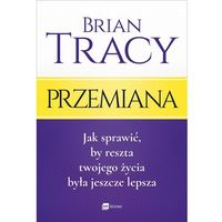 PRZEMIANA JAK SPRAWIĆ BY RESZTA TWOJEGO ŻYCIA BYŁA JESZCZE LEPSZA - Brian Tracy, Tracy Brian
