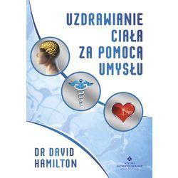 Uzdrawianie ciała za pomocą umysłu (David Hamilton)