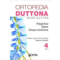 Ortopedia Duttona Tom 4 Kręgosłup Żebra Obręcz biodrowa, Mark Dutton