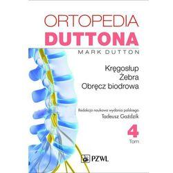 Ortopedia Duttona Tom 4 Kręgosłup Żebra Obręcz biodrowa (Mark Dutton)