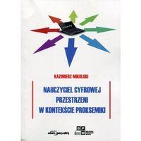 Nauczyciel cyfrowej przestrzeni w kontekście proksemiki - Kazimierz Mikulski (9788380192201)