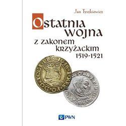 Ostatnia wojna z Zakonem Krzyżackim 1519-1521 (kategoria: Historia)