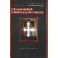 Tradycja chrześcijańska Historia rozwoju doktryny. Tom III. Rozwój teologii średniowiecznej (600-1300) (97