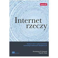 Internet rzeczy. Budowa sieci z wykorzystaniem technologii webowych i Raspberry PI - DOMINIQUE GUINARD