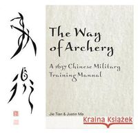 The Way of Archery: A 1637 Chinese Military Training Manual (9780764347917)