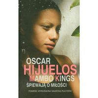Mambo Kings śpiewają o miłości - Oscar Hijuelos (2012)