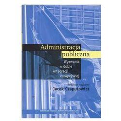Administracja publiczna. Wyzwania w dobie integracji europejskiej
