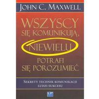 Wszyscy się komunikują niewielu potrafi się porozumieć, John C. Maxwell