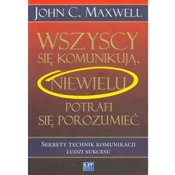 Wszyscy się komunikują niewielu potrafi się porozumieć (John C. Maxwell)