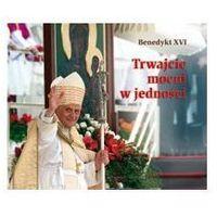 Perełka papieska 16. Trwajcie mocni w jedności