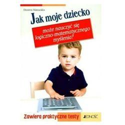 Jak moje dziecko może nauczyć się logiczno-matematycznego myślenia (ISBN 9788374427340)
