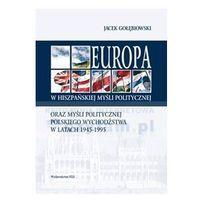 Europa w hiszpańskiej myśli politycznej oraz myśli politycznej polskiego wychodźstwa w latach 1945-1995, p