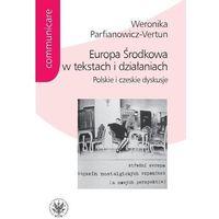 Europa Środkowa w tekstach i działaniach - Weronika Parfianowicz-Vertun (9788323524724)