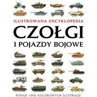 Czołgi I Pojazdy Bojowe. Ilustrowana Encyklopedia
