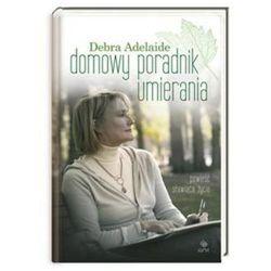 Domowy poradnik umierania, książka z ISBN: 9788310118011