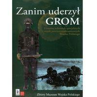 Zanim uderzył Grom. Historia jednostek specjalnych i wojsk powietrznodesantowych Wojska Polskiego (9788361529