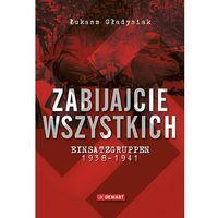 Zabijajcie wszystkich. Einsatzgruppen w latach 1938-1941, demart