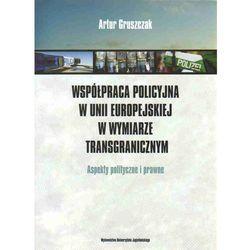 Współpraca policyjna w Unii Europejskiej w wymiarze transgranicznym Aspekty polityczne i prawne (ISBN 978832