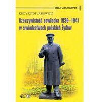 Rzeczywistość sowiecka 1939-1941 w świadectwach polskich Żydów (opr. twarda)