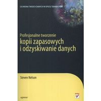 PROFESJONALNE TWORZENIE KOPII ZAPASOWYCH I ODZYSKIWANIE DANYCH (336 str.)
