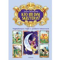 Kto im dał skrzydła?. Najpiękniejsze bajki o polskich bohaterach (2012)
