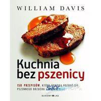 Kuchnia bez pszenicy. 150 przepisów, które pomogą pozbyć się pszennego brzucha i wyzdrowieć (464 str.)