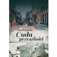 Cuda przeszłości - Chantel Acevedo, książka w oprawie miękkej