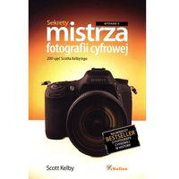 Sekrety mistrza fotografii cyfrowej. 200 ujęć Scotta Kelby'ego. Wydanie II, Bezdroża
