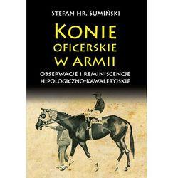Konie oficerskie w armii Obserwacje i reminiscencje hipologiczno-kawaleryjskie - 35% rabatu na drugą książk