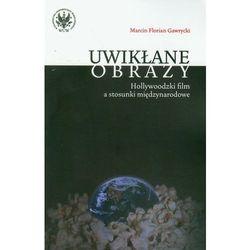 Uwikłane Obrazy. Hollywoodzki Film A Stosunki Międzynarodowe (Wydawnictwa Uniwersytetu Warszawskiego)