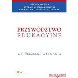 Przywództwo edukacyjne. Współczesne wyzwania [PRZEDSPRZEDAZ] (Kwiatkowski Stefan, Madalińska-Michalak Joan