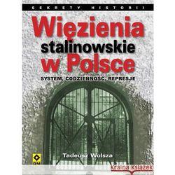 Więzienia stalinowskie w Polsce. System, codzienność, represje (Wolsza Tadeusz)