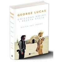 George Lucas. Gwiezdne wojny i reszta życia - Brian Jay Jones