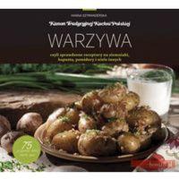 Warzywa, czyli sprawdzone przepisy na ziemniaki, kapustę, pomidory i wiele innych, oprawa twarda